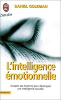 L'Intelligence émotionnelle : Comment transformer ses émotions en intelligence